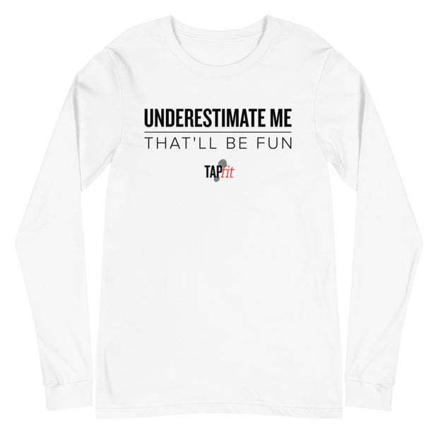 """Don't Underestimate Me"" Long Sleeve Tee"