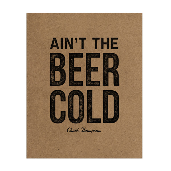 "Ain't the Beer Cold - 8""x10"""