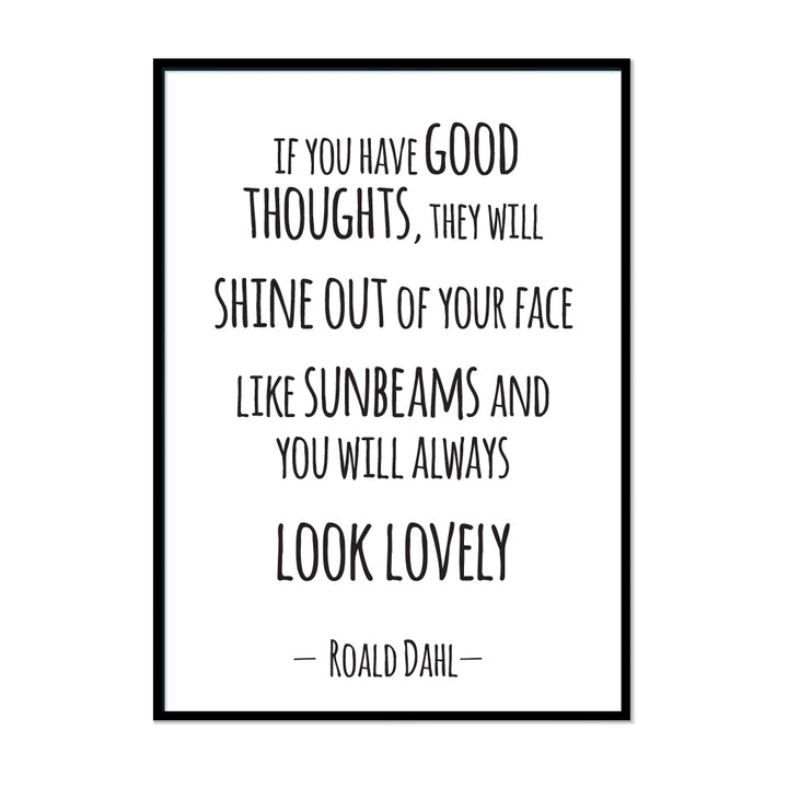 Roald Dahl Quote Print If you have good thoughts