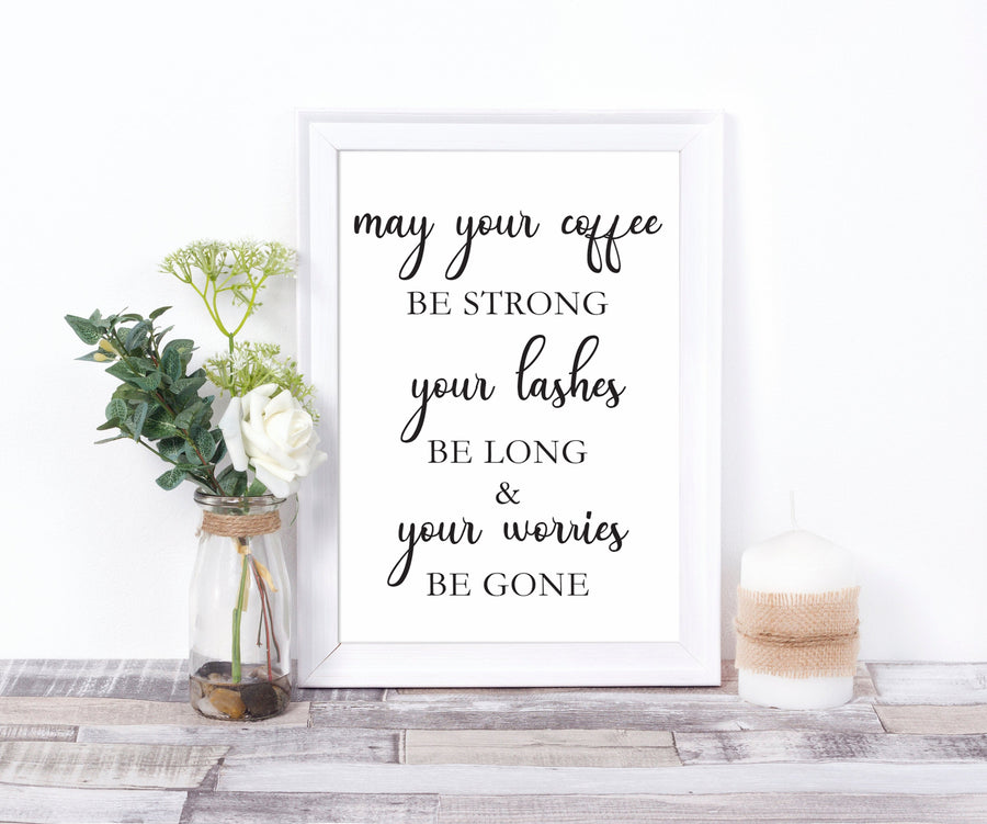 Kitchen Wall Art May Your Coffee Be Strong Your Lashes Be Long and Our Worries Be Gone Print Quote