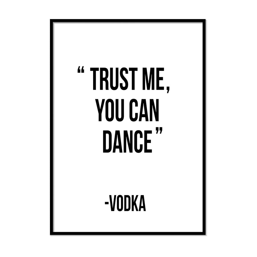 Trust me you can dance - Vodka Poster - Printers Mews