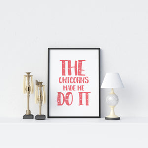 The Unicorns Made Me Do It Poster - Printers Mews