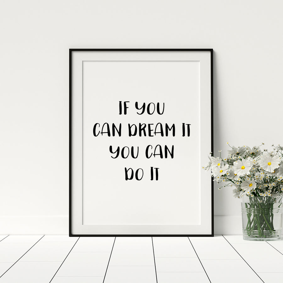 If You Can Dream It You Can Do It Poster - Printers Mews