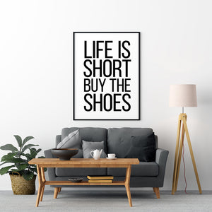 Life Is Short Buy The Shoes Poster - Printers Mews