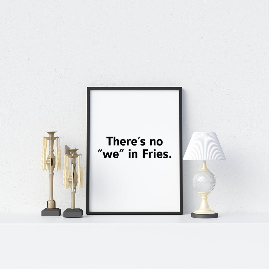 There's No We In Fries Poster - Printers Mews