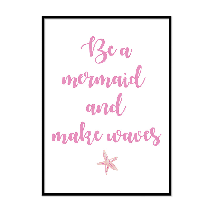 Be A Mermaid And Make Waves - Printers Mews