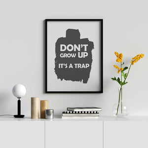 Don't Grow Up Its A Trap - Printers Mews