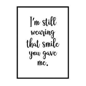 I Am Still Wearing That Smile You Gave Me - Printers Mews