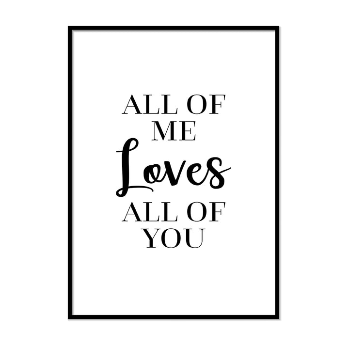 All of Me Loves All of You - Printers Mews