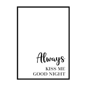 Always Kiss Me Good Night - Printers Mews