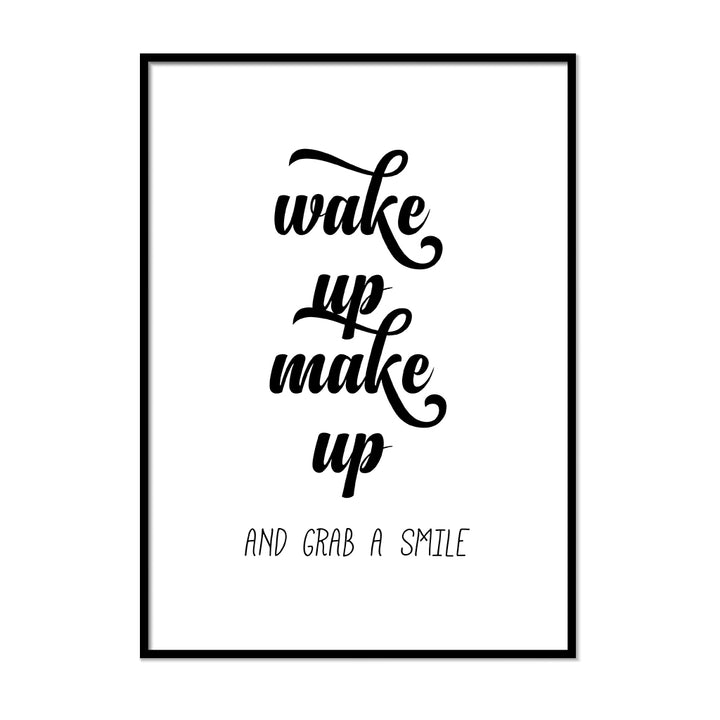 Wake Up Make Up and Grab a Smile - Printers Mews