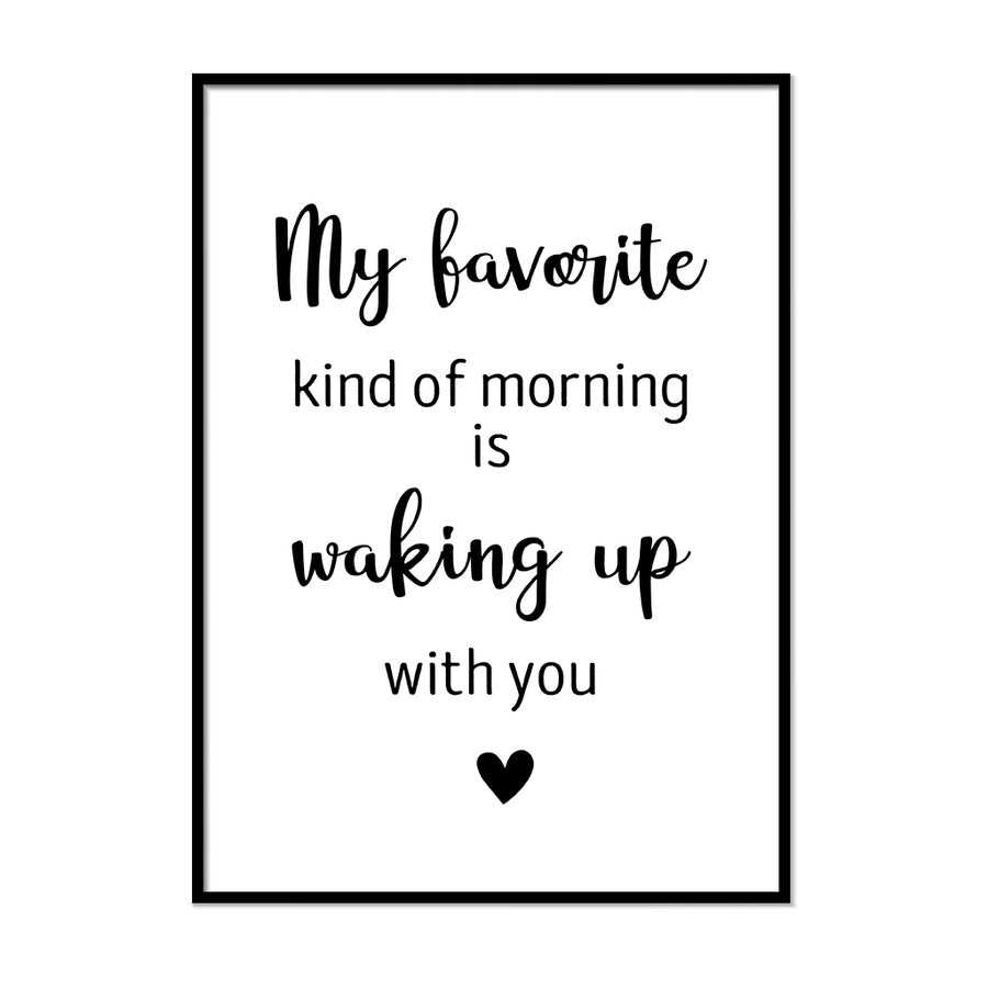My Favourite Kind of Morning is Waking Up With You - Printers Mews