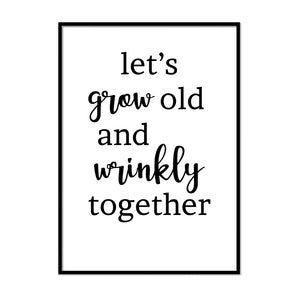 Lets Grow Old and Wrinkly Together - Printers Mews