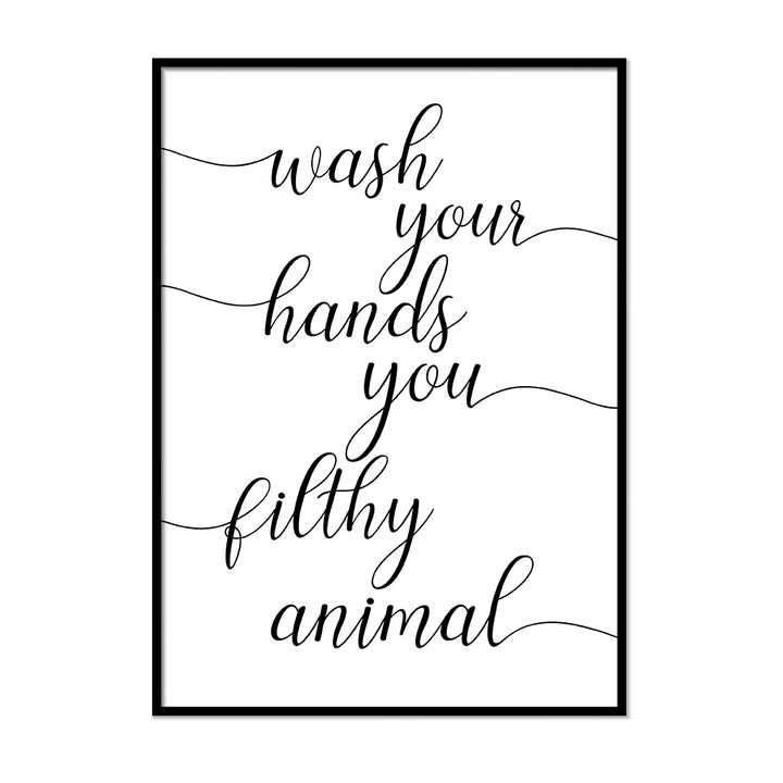 Wash Your Hands You Filthy Animal - Printers Mews