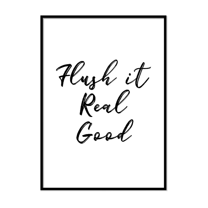 Flush It Real Good - Printers Mews