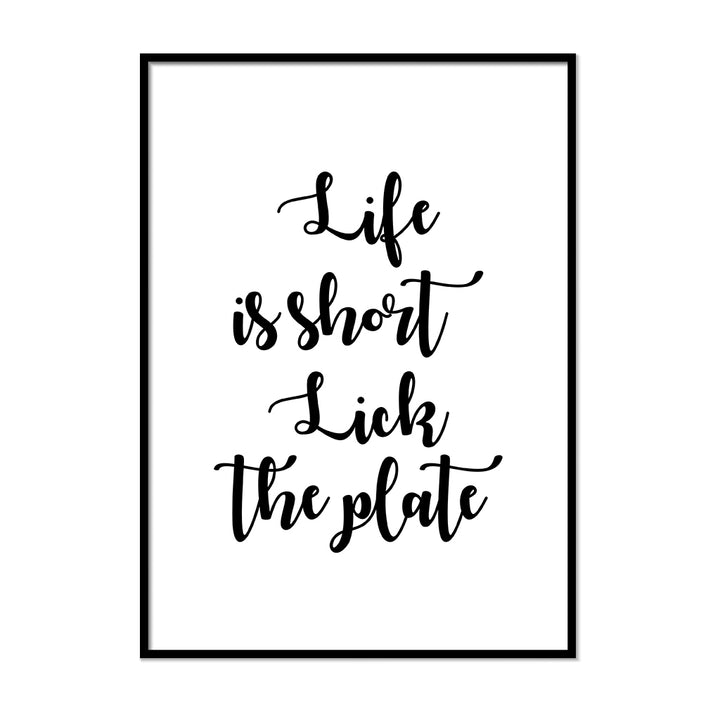 Life is Short Lick the Plate - Printers Mews
