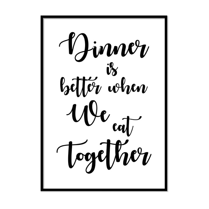Dinner is Better When We Eat Together - Printers Mews