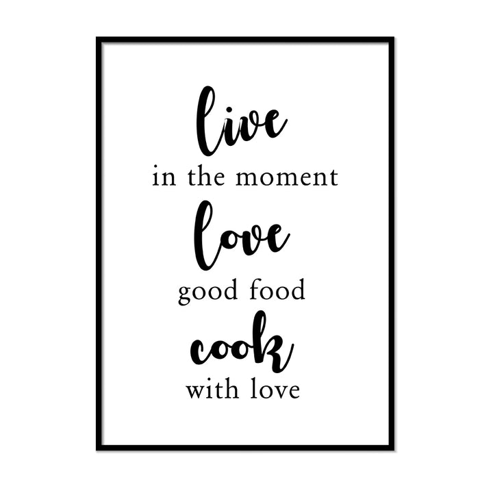 Live in the Moment Love Good Food - Printers Mews