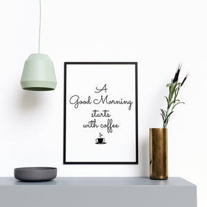 A Good Morning Starts With Coffee - Printers Mews