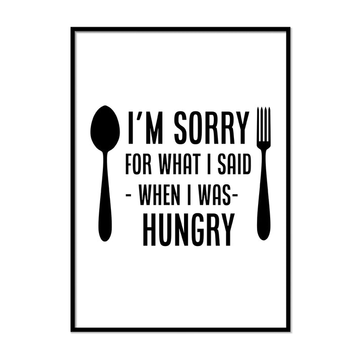 I Am Sorry for What I Said When I Was Hungry - Printers Mews