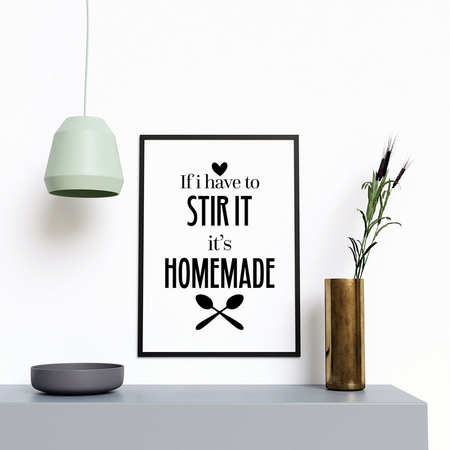 If I Have to Stir Its Homemade - Printers Mews