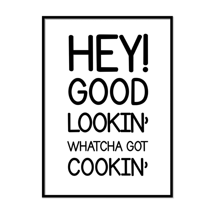 Hey Good Lookin Whatcha Got Cookin - Printers Mews
