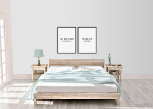 Go To Sleep With Dreams | Wake Up With Plans - Printers Mews