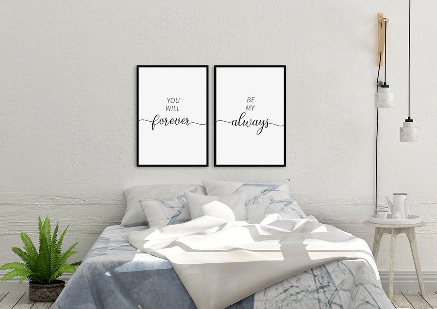 You Will Forever | Be My Always - Printers Mews