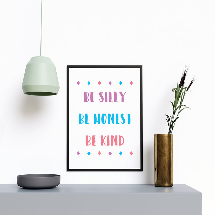 Be Silly Be Honest Be Kind - Printers Mews