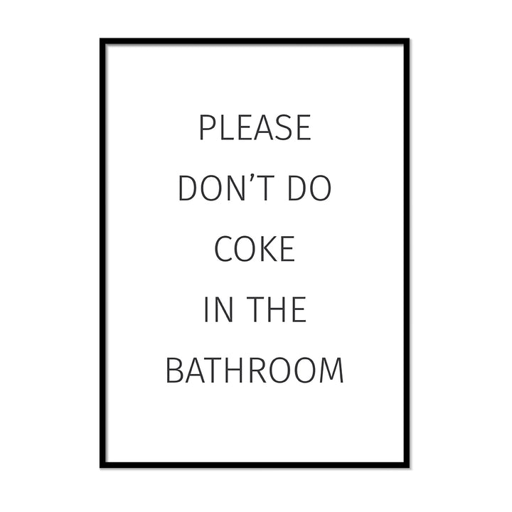 Please Don't Do Coke in the Bathroom Toilet Wall Art | Printers Mews