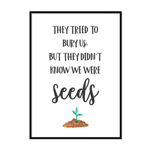 We Were Seeds - Printers Mews