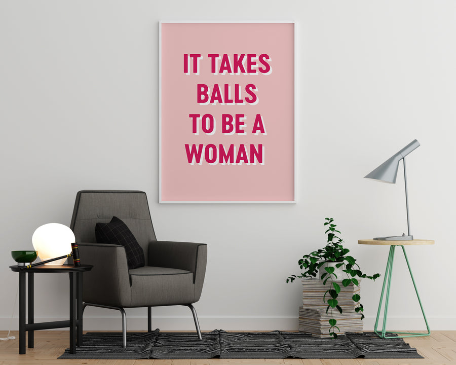 It Takes Balls to Be a Woman - Printers Mews