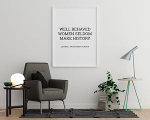 Well Behaved Woman Seldom Make History - Printers Mews