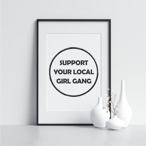 Support Your Local Girl Gang - Printers Mews