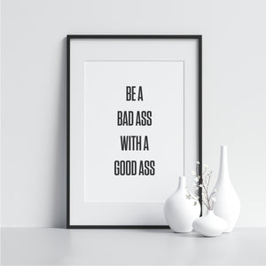 Be a Bad Ass With a Good Ass - Printers Mews