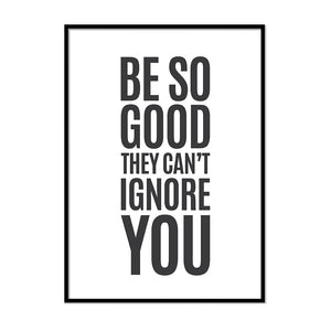 Be So Good They Can't Ignore You - Printers Mews