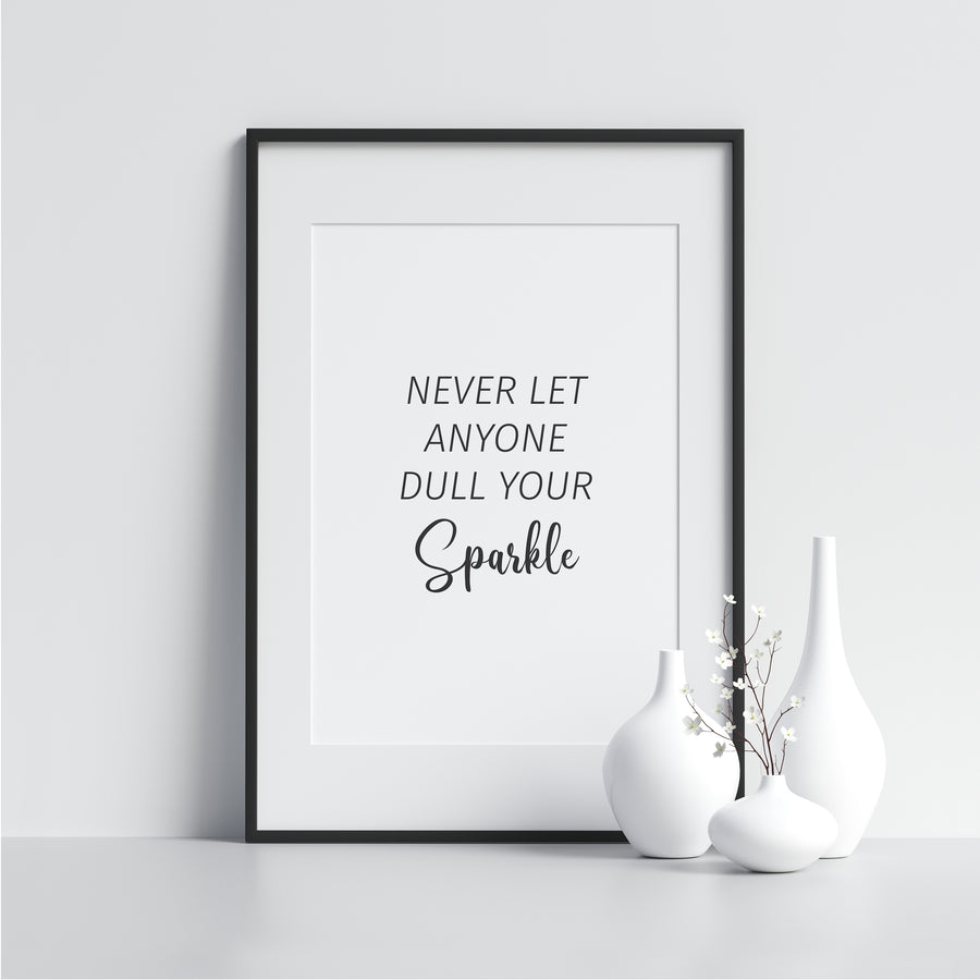 Never Let Anyone Dull Your Sparkle - Printers Mews