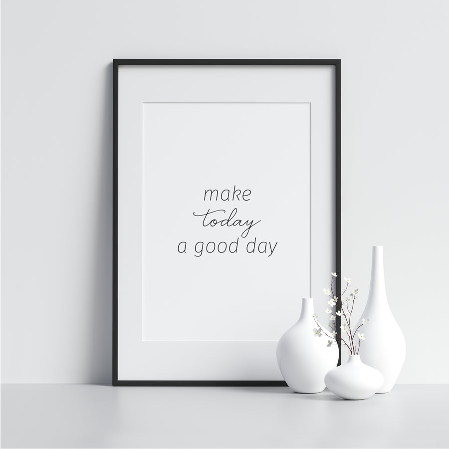Make Today a Good Day - Printers Mews