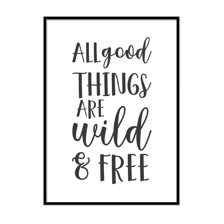 All Good Things Are Wild & Free - Printers Mews