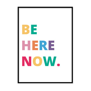 Be Here Now. - Printers Mews
