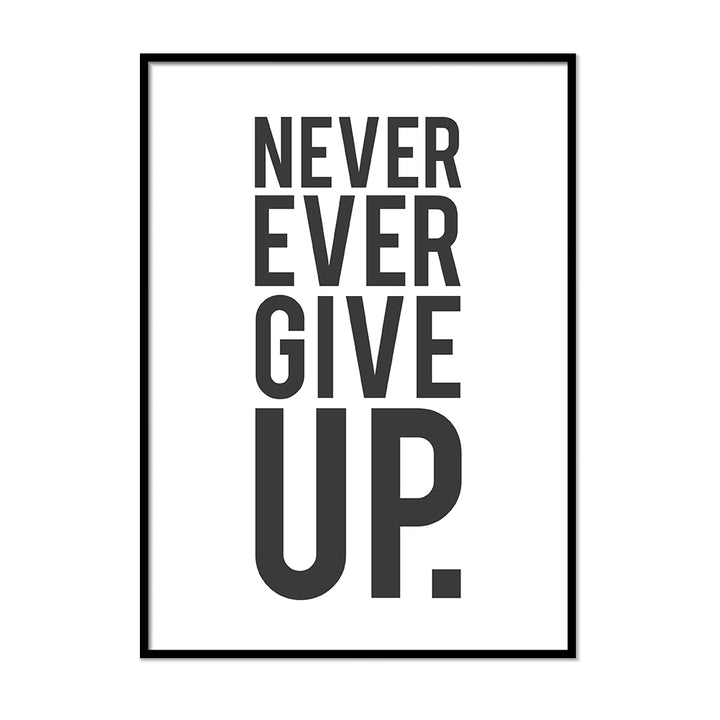 Never Ever Give Up. - Printers Mews