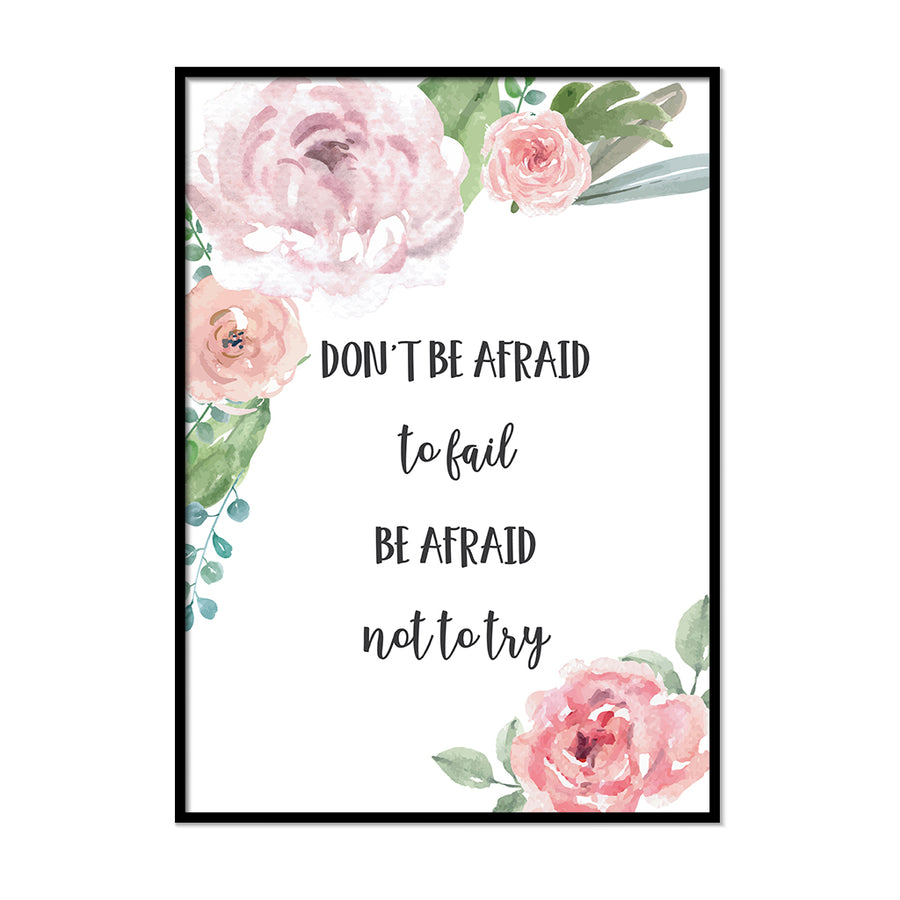 Don't Be Afraid to Fail to Be Afraid Not to Try - Printers Mews