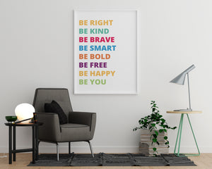 Be Right Be Kind Be Brave Be Smart Be Bold Be Free Be Happy Be You - Printers Mews