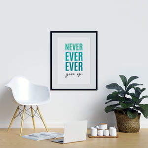 Never Ever Ever Give Up. - Printers Mews