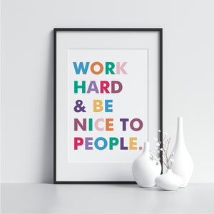 Work Hard and Be Nice to People. - Printers Mews