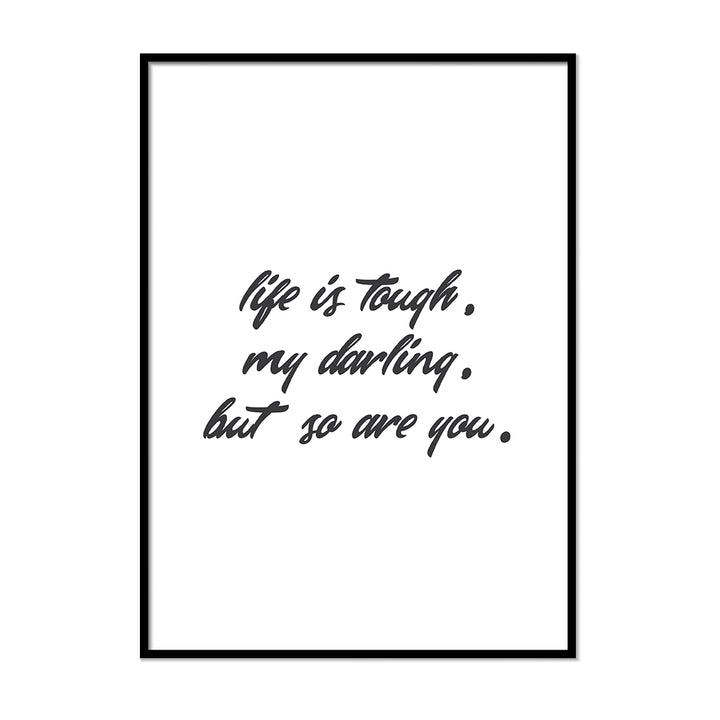 Life is Tough, My Darling, but So Are You. - Printers Mews