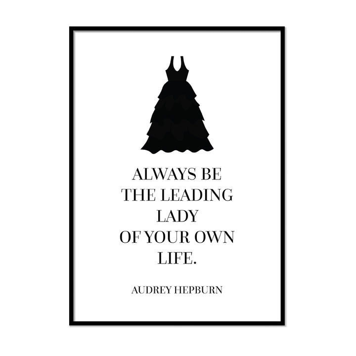 Always the Leading Lady of Your Own Life. - Printers Mews