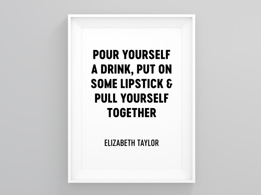 Pour Yourself a Drink, Put on Some Lipstick & Pull Yourself Together Wall Art