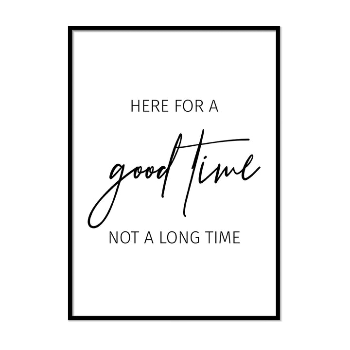 Here for a Good Time Not a Long Time - Printers Mews