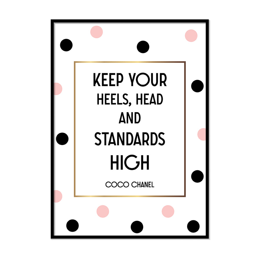 Keep Your Heels, Head and Standards High - Printers Mews